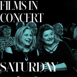 Films In Concert Series - Saturday