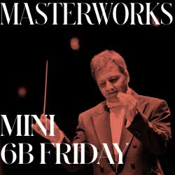 Masterworks 6 B Series - Friday
