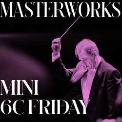 Masterworks 6 C Series - Friday