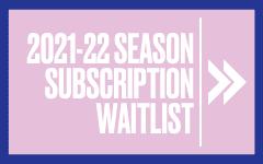 2021-22 Season Subscription Waitlist