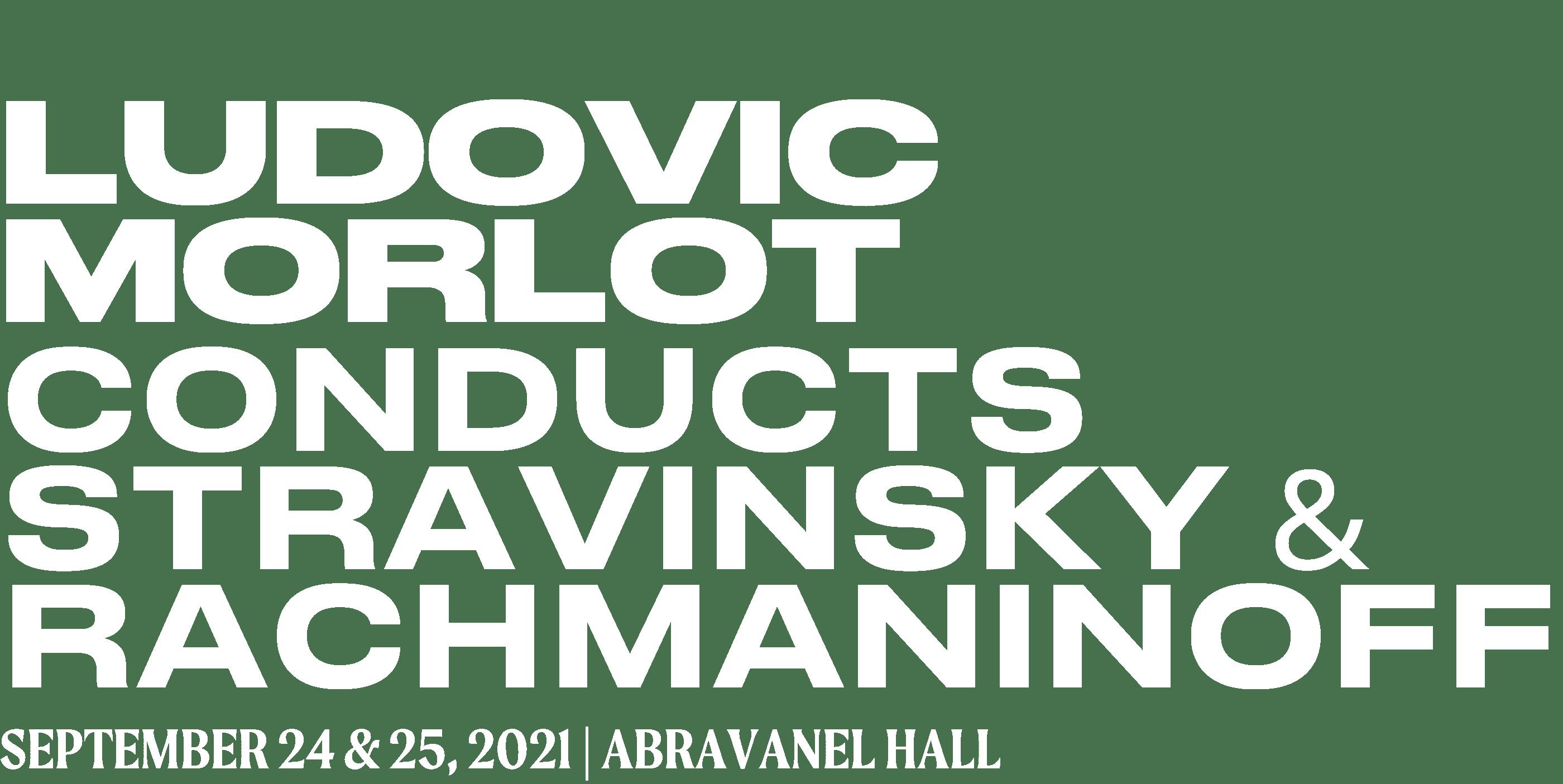 LUDOVIC MORLOT CONDUCTS STRAVINSKY & RACHMANINOFF
