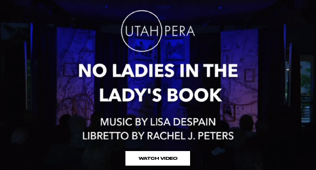 """No Ladies in the Lady's Book. Music by Lisa DeSpain. Libretto by Rachel J. Peters"""